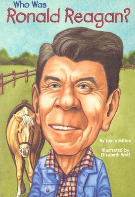 Who Was Ronald Reagan? By Milton, Joyce/ Wolf, Elizabeth (ILT)