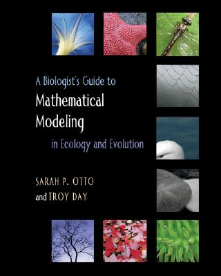 A Biologist's Guide to Mathematical Modeling in Ecology and Evolution By Otto, Sarah P./ Day, Troy